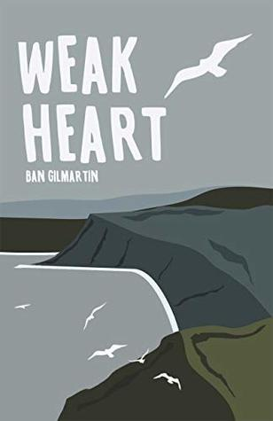 Book cover for Weak Heart by Ban Gilmartin.